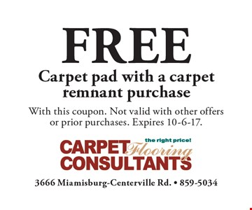 FREE Carpet pad with a carpet remnant purchase. With this coupon. Not valid with other offersor prior purchases. Expires 10-6-17.