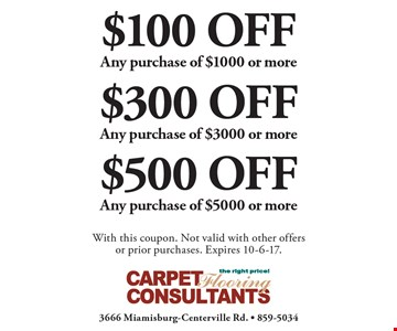$500 OFF Any purchase of $5000 or more OR $300 OFF Any purchase of $3000 or more OR $100 OFF Any purchase of $1000 or more. With this coupon. Not valid with other offersor prior purchases. Expires 10-6-17.