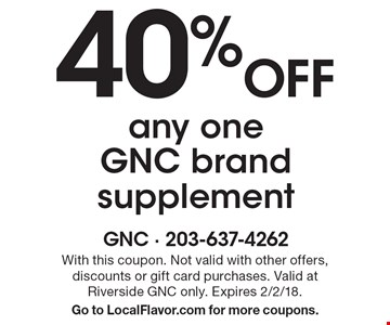 40% Off any one GNC brand supplement. With this coupon. Not valid with other offers, discounts or gift card purchases. Valid at Riverside GNC only. Expires 2/2/18. Go to LocalFlavor.com for more coupons.
