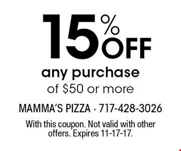 15% OFF any purchase of $50 or more. With this coupon. Not valid with other offers. Expires 11-17-17.