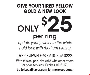 Give Your Tired Yellow Gold A New LookONLY $25per ring update your jewelry to the white gold look with rhodium plating. With this coupon. Not valid with other offers or prior services. Expires 10-6-17. Go to LocalFlavor.com for more coupons.