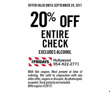 20% off entire check. Excludes alcohol. With this coupon. Must present at time of ordering. Not valid in conjunction with any other offer, coupon or discount. No photocopies accepted. Tax & gratuity not included. Offer expires 9/29/17.