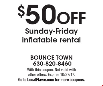 $50 off Sunday-Friday inflatable rental. With this coupon. Not valid with other offers. Expires 10/27/17. Go to LocalFlavor.com for more coupons.