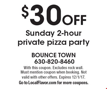 $30 Off Sunday 2-hour private pizza party. With this coupon. Excludes rock wall. Must mention coupon when booking. Not valid with other offers. Expires 12/1/17. Go to LocalFlavor.com for more coupons.