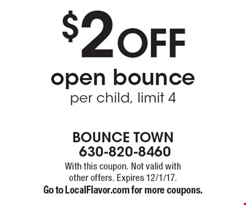 $2 OFF open bounce per child, limit 4. With this coupon. Not valid with other offers. Expires 12/1/17. Go to LocalFlavor.com for more coupons.