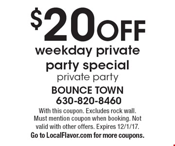 $20 OFF weekday private party special private party. With this coupon. Excludes rock wall. Must mention coupon when booking. Not valid with other offers. Expires 12/1/17. Go to LocalFlavor.com for more coupons.