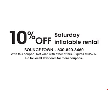 10% off Saturday inflatable rental. With this coupon. Not valid with other offers. Expires 10/27/17. Go to LocalFlavor.com for more coupons.