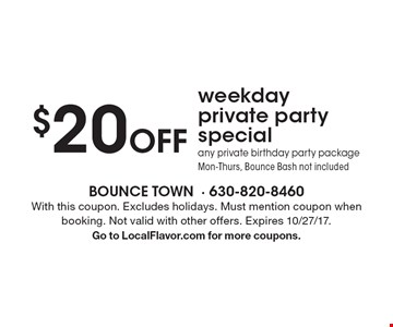 $20 off weekday private party special. Any private birthday party package. Mon-Thurs. Bounce bash not included. With this coupon. Excludes holidays. Must mention coupon when booking. Not valid with other offers. Expires 10/27/17. Go to LocalFlavor.com for more coupons.