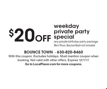 $20 Off weekday private party special. Any private birthday party package. Mon-Thurs, Bounce Bash not included. With this coupon. Excludes holidays. Must mention coupon when booking. Not valid with other offers. Expires 12/1/17. Go to LocalFlavor.com for more coupons.