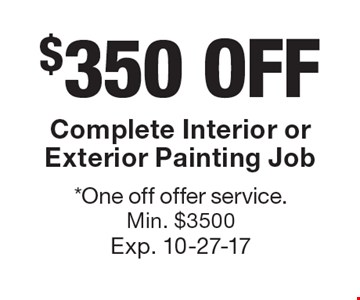 $350 off Complete Interior or Exterior Painting Job. *One off offer service. Min. $3500 Exp. 10-27-17