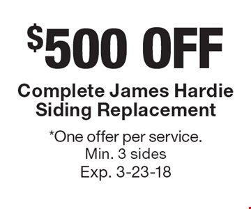 $500 OFF Complete James Hardie Siding Replacement. *One offer per service. Min. 3 sides. Exp. 3-23-18