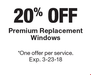 20% OFF Premium Replacement Windows. *One offer per service. Exp. 3-23-18