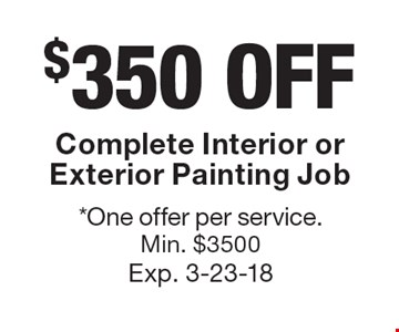 $350 OFF Complete Interior or Exterior Painting Job. *One offer per service. Min. $3500. Exp. 3-23-18