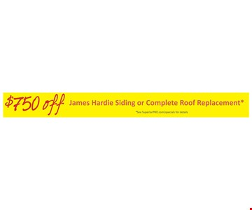 $750 off James Hardie Siding or complete roof replacement