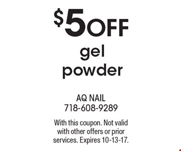 $5 off gel powder. With this coupon. Not valid with other offers or prior services. Expires 10-13-17.