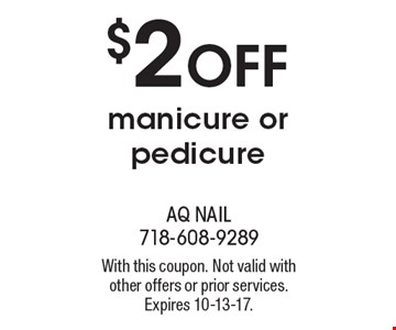 $2 off manicure or pedicure. With this coupon. Not valid with other offers or prior services. Expires 10-13-17.