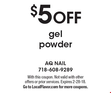 $5 OFF gel powder. With this coupon. Not valid with other offers or prior services. Expires 2-28-18.Go to LocalFlavor.com for more coupons.