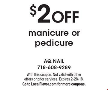 $2 OFF manicure or pedicure. With this coupon. Not valid with other offers or prior services. Expires 2-28-18.Go to LocalFlavor.com for more coupons.