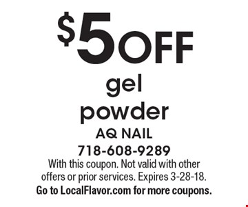 $5 off gel powder. With this coupon. Not valid with other offers or prior services. Expires 3-28-18. Go to LocalFlavor.com for more coupons.