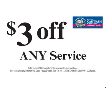 $3 off ANY Service. Vehicle must fit through tunnel. Coupon valid at all locations. Not valid with any other offers. Good 7 days a week. Exp. 10-20-17. ATTN CASHIER: $3 off ANY LOCFLV NC