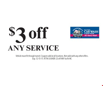$3 off ANY SERVICE. Vehicle must fit through tunnel. Coupon valid at all locations. Not valid with any other offers. Exp. 12-15-17. ATTN CASHIER: $3 off ANY locflv NC