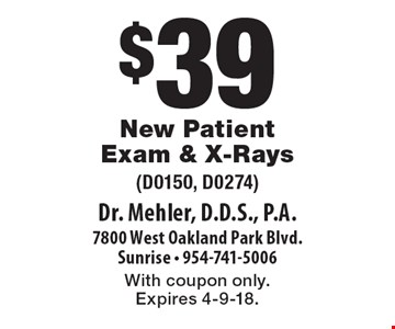 $39 New Patient Exam & X-Rays (D0150, D0274). With coupon only.  Expires 4-9-18.