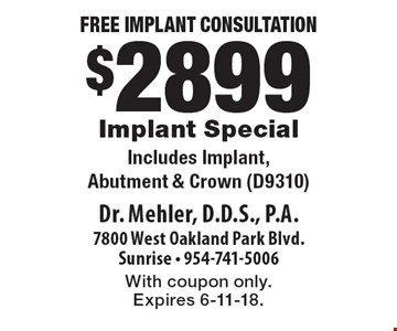 Free Implant Consultation. $2899 Implant Special. Includes Implant, Abutment & Crown (D9310). With coupon only. Expires 6-11-18.
