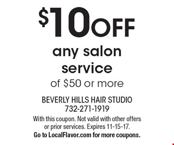 $10 OFF any salon service of $50 or more. With this coupon. Not valid with other offers or prior services. Expires 11-15-17. Go to LocalFlavor.com for more coupons.
