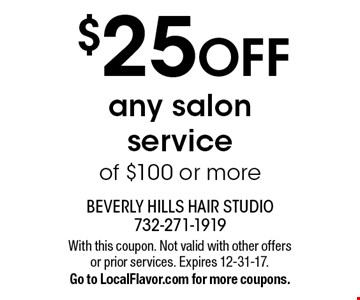 $25 OFF any salon service of $100 or more. With this coupon. Not valid with other offers or prior services. Expires 12-31-17. Go to LocalFlavor.com for more coupons.