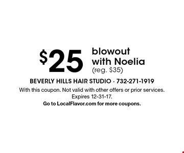 $25 blowout with Noelia (reg. $35). With this coupon. Not valid with other offers or prior services. Expires 12-31-17. Go to LocalFlavor.com for more coupons.