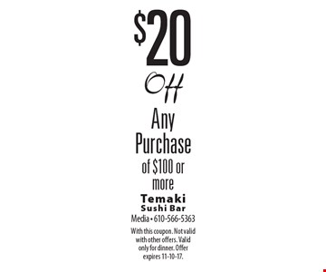 $20 Off Any Purchase of $100 or more. With this coupon. Not valid with other offers. Valid only for dinner. Offer expires 11-10-17.