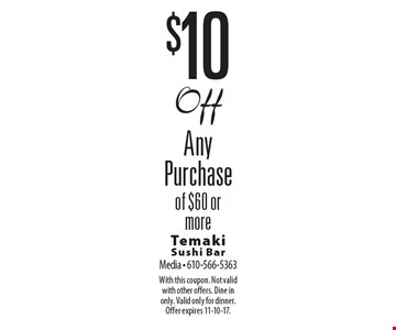 $10 Off Any Purchase of $60 or more. With this coupon. Not valid with other offers. Dine in only. Valid only for dinner. Offer expires 11-10-17.
