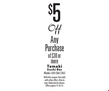 $5 Off Any Purchase of $30 or more. With this coupon. Not valid with other offers. Dine in only. Valid only for dinner. Offer expires 11-10-17.