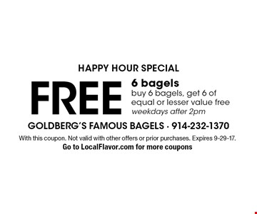 Happy hour special. Free 6 bagels, buy 6 bagels, get 6 of equal or lesser value free, weekdays after 2pm. With this coupon. Not valid with other offers or prior purchases. Expires 9-29-17. Go to LocalFlavor.com for more coupons