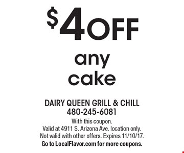 $4 OFF any cake. With this coupon.Valid at 4911 S. Arizona Ave. location only. Not valid with other offers. Expires 11/10/17. Go to LocalFlavor.com for more coupons.