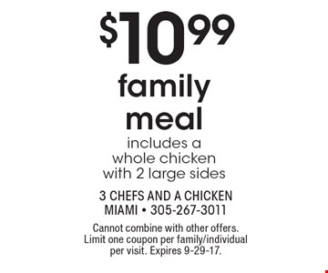 $10.99 family meal includes a whole chicken with 2 large sides. Cannot combine with other offers. Limit one coupon per family/individual per visit. Expires 9-29-17.