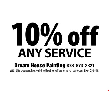 10% off Any Service. With this coupon. Not valid with other offers or prior services. Exp. 2-9-18.