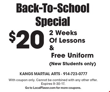 Back-To-School Special $20 2 Weeks Of Lessons & Free Uniform (New Students only). With coupon only. Cannot be combined with any other offer. Expires 9-30-17.Go to LocalFlavor.com for more coupons.