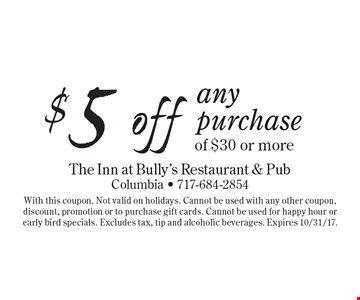 $5 off any purchase of $30 or more. With this coupon. Not valid on holidays. Cannot be used with any other coupon, discount, promotion or to purchase gift cards. Cannot be used for happy hour or early bird specials. Excludes tax, tip and alcoholic beverages. Expires 10/31/17.