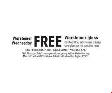 Warsteiner Wednesday Free Warsteiner glass buy two 0.5L Warsteiner & keep one glass (while supplies last). With this coupon. Only 1 coupon per customer, per day. Valid on Wednesdays only. Must be 21 with valid ID for alcohol. Not valid with other offers. Expires 9/29/17.