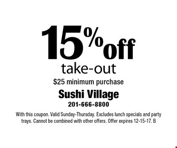 15% Off Take-Out. $25 minimum purchase. With this coupon. Valid Sunday-Thursday. Excludes lunch specials and party trays. Cannot be combined with other offers. Offer expires 12-15-17. B