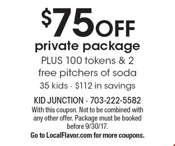 $75 OFF private package PLUS 100 tokens & 2 free pitchers of soda. 35 kids - $112 in savings. With this coupon. Not to be combined with any other offer. Package must be booked before 9/30/17. Go to LocalFlavor.com for more coupons.