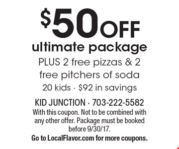 $50 OFF ultimate package PLUS 2 free pizzas & 2 free pitchers of soda. 20 kids - $92 in savings. With this coupon. Not to be combined with any other offer. Package must be booked before 9/30/17. Go to LocalFlavor.com for more coupons.