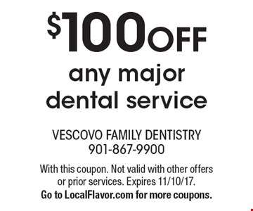 $100 OFF any major dental service. With this coupon. Not valid with other offers or prior services. Expires 11/10/17. Go to LocalFlavor.com for more coupons.