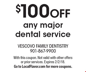 $100 OFF any major dental service. With this coupon. Not valid with other offers or prior services. Expires 2/2/18. Go to LocalFlavor.com for more coupons.