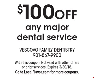 $100 OFF any major dental service. With this coupon. Not valid with other offers or prior services. Expires 3/30/18.Go to LocalFlavor.com for more coupons.