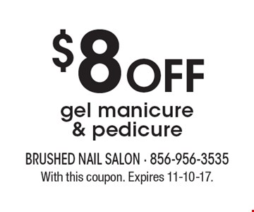 $8 OFF gel manicure & pedicure. With this coupon. Expires 11-10-17.