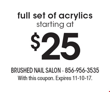 $25 full set of acrylics starting at. With this coupon. Expires 11-10-17.