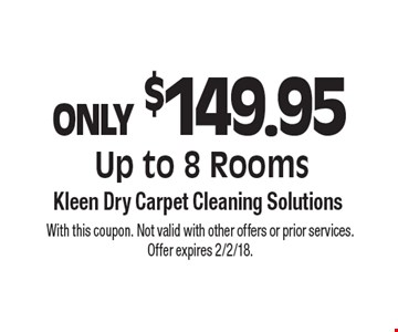 ONLY $149.95 Up to 8 Rooms. With this coupon. Not valid with other offers or prior services. Offer expires 2/2/18.