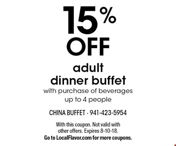 15% OFF adult dinner buffet with purchase of beverages up to 4 people. With this coupon. Not valid with other offers. Expires 8-10-18. Go to LocalFlavor.com for more coupons.